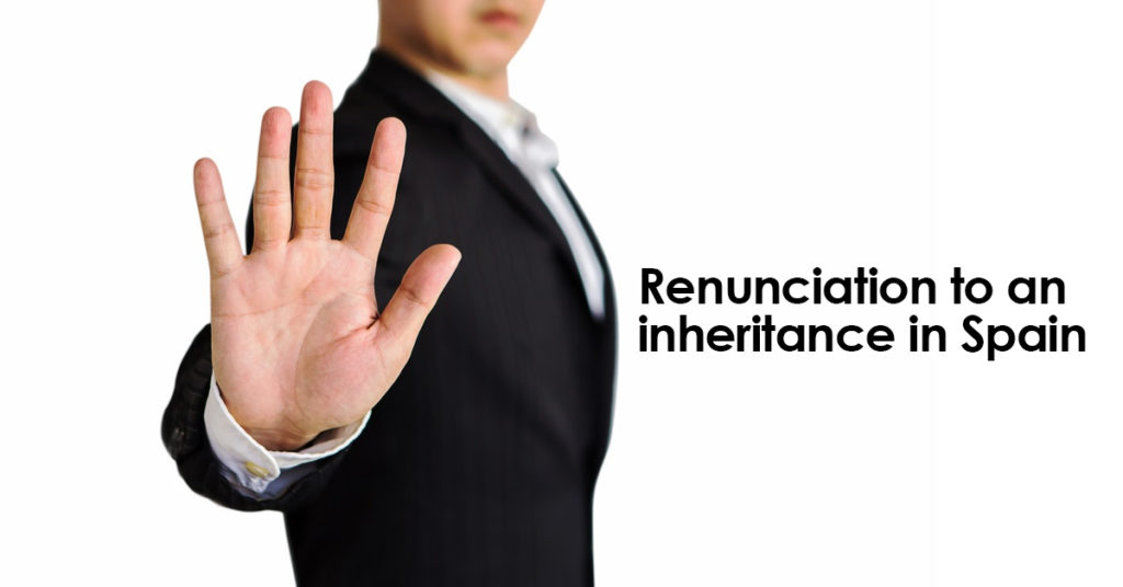 Renunciation of inheritance in Spain. Who, how, why ...?