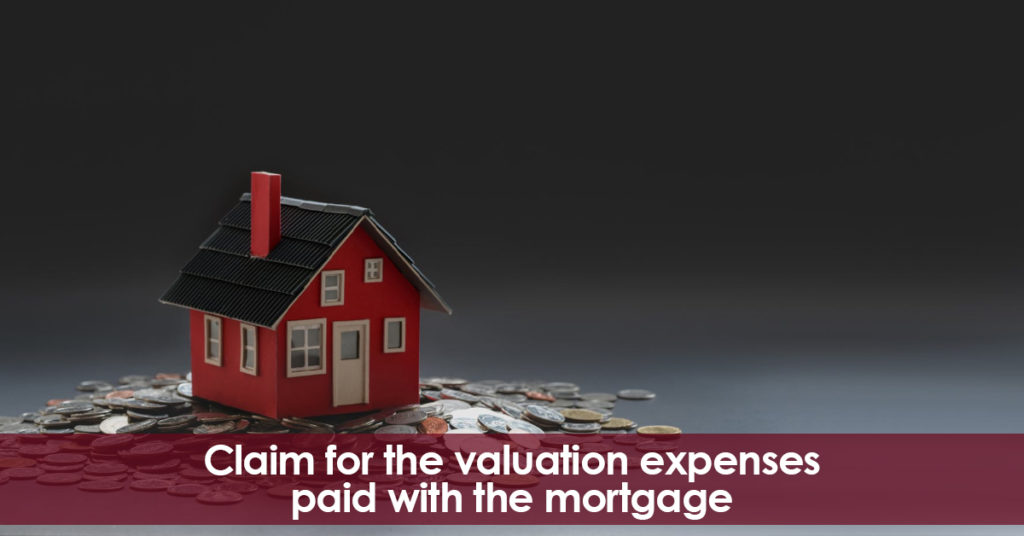 Claim for the valuation expenses paid with the Spanish Mortgage.