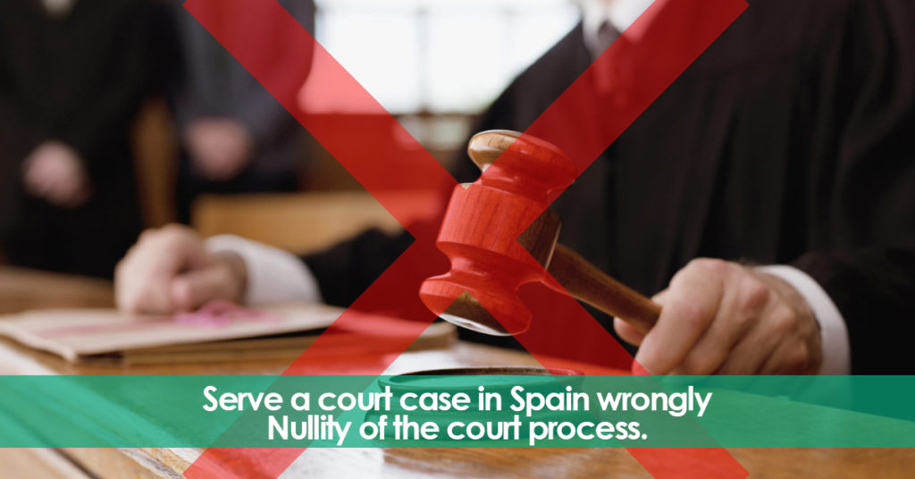 Serve a court case in Spain wrongly. Nullity of the court process.