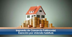 Impuesto de Ganancia Patrimonial. Exención por vivienda habitual.
