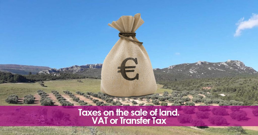 Taxes on a plot purchase in Spain. Vat or Transfer Tax