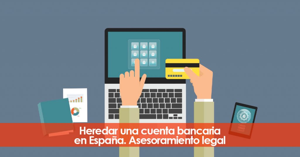 Heredar una cuenta bancaria en España. Asesoramiento legal