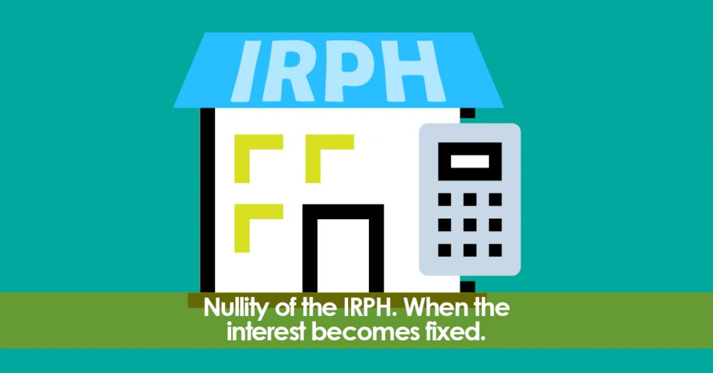 Nullity of the IRPH. When the interest become fixed.