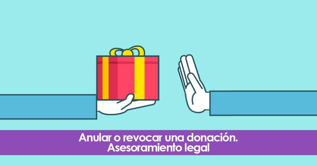 Anular o revocar una donación. Asesoramiento legal
