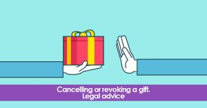 Cancelling or revoking a gift. Legal advice.